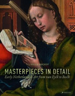 Masterpieces in Detail: Early Netherlandish Art from Van Eyck to Bosch