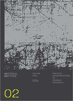 Material Matters 02: Metal : Creative interpretations of common materials