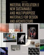Material Revolution 2 New Sustainable and Multi-Purpose Materials for Design and Architecture