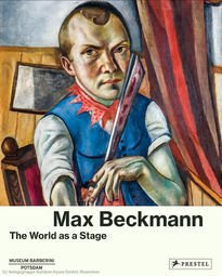 Max Beckmann – The World as a Stage