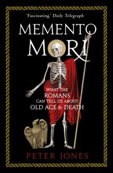 Memento Mori : What the Romans Can Tell Us About Old Age and Death