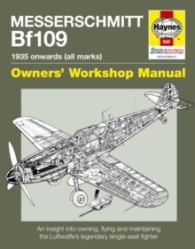 Messerschmitt Bf109 Manual : An insight into owning, flying and maintaining the Luftwaffe's legendary single-seat fighter