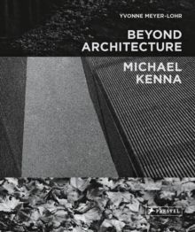 Michael Kenna - Beyond Architecture