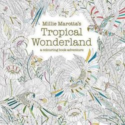 Millie Marotta's Tropical Wonderland A Colouring Book Adventure