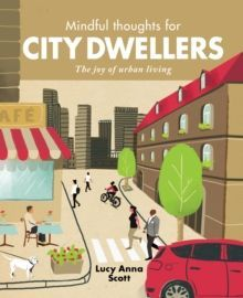 Mindful Thoughts for City Dwellers : The Joy of Urban Living