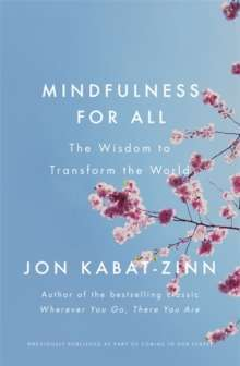 Mindfulness for All : The Wisdom to Transform the World