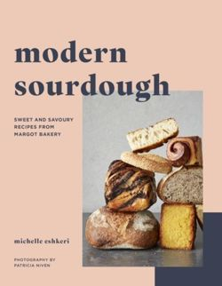 Modern Sourdough : Sweet and Savoury Recipes from Margot Bakery