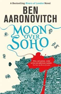 Moon Over Soho : The Second Rivers of London novel