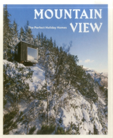 Mountain View The Perfect Holiday Homes; Nature Retreats Vol. 1