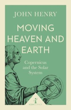 Moving Heaven and Earth (Icon Science) : Copernicus and the Solar System