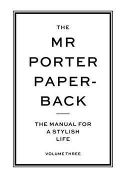 Mr Porter Paperback  The Manual for a Stylish Life - Volume Three