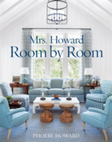 Mrs. Howard, Room by Room The Essentials of Decorating with Southern Style