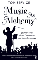 Music as Alchemy Journeys with Great Conductors and their Orchestras