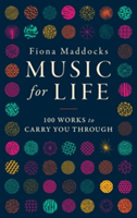 Music for Life 100 Works to Carry You Through