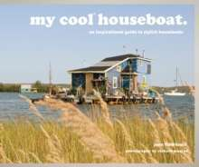 My Cool Houseboat: An Inspirational Guide to Stylish Houseboats