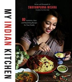 My Indian Kitchen 75+ Authentic, Easy and Nourishing Recipes for Your Family