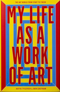 My Life as a Work of Art: The Art World from Start to Finish
