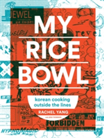 My Rice Bowl Deliciously Improbable Korean Recipes from an Unlikely American Chef