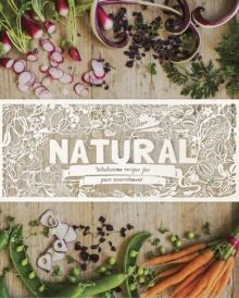 Natural : Wholesome Recipes for Pure Nourishment