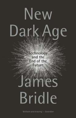 New Dark Age : Technology and the End of the Future