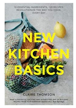 New Kitchen Basics 10 essential ingredients, 120 recipes - revolutionize the way you cook, every day