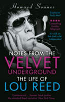 Notes from the Velvet Underground The Life of Lou Reed