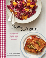 Now and Again Go-To Recipes, Inspired Menus + Endless Ideas for Reinventing Leftovers