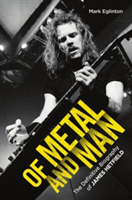 Of Metal and Man The Definitive Biography