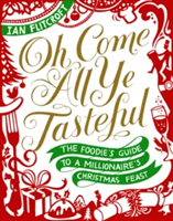 Oh Come All Ye Tasteful The Foodie's Guide to a Millionaire's Christmas Feast
