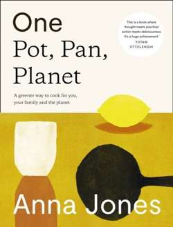 One: Pot, Pan, Planet : A Greener Way to Cook for You, Your Family and the Planet