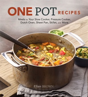 One Pot Recipes Meals for your Slow Cooker, Pressure Cooker, Dutch Oven, Sheet Pan, Skillet, and More