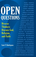 Open Questions Diverse Thinkers Discuss God, Religion, and Faith