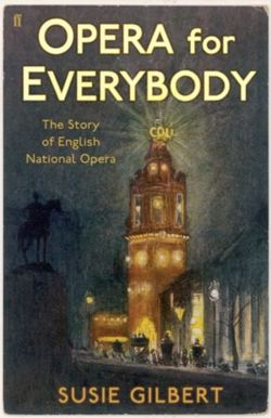 Opera for Everybody : The Story of English National Opera