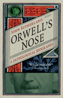 Orwell's Nose A Pathological Biography