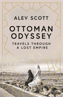 Ottoman Odyssey Travels through a Lost Empire
