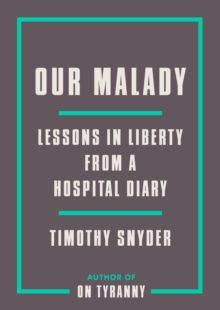 Our Malady : Lessons in Liberty from a Hospital Diary