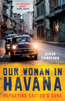 Our Woman in Havana Reporting Castro's Cuba