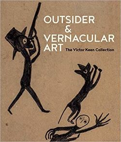 Outsider & Vernacular Art: The Victor Keen Collection