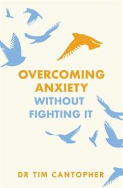 Overcoming Anxiety Without Fighting It