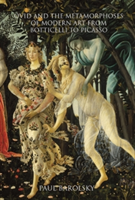 Ovid and the Metamorphoses of Modern Art from Botticelli to Picasso
