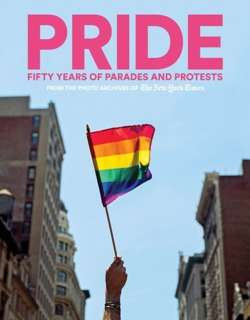 PRIDE : Fifty Years of Parades and Protests