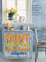 Paint Makeovers for the Home Decorative, Easy-to-follow Paint-effect Projects for Every Room