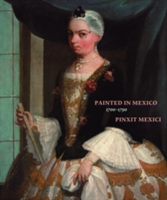 Painted in Mexico, 1700-1790 Pinxit Mexici