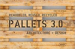 Pallets 3.0: Remodeled, Reused, Recycled