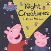 Peppa Pig: Night Creatures   Lift the Flap