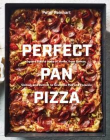 Perfect Pan Pizza : Detroit, Roman, Sicilian, Foccacia, and Grandma Pies to Make at Home