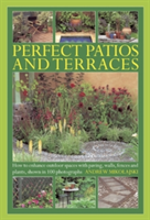 Perfect Patios and Terraces How to Enhance Outdoor Spaces with Paving, Walls, Fences and Plants, Shown in 100 Photographs