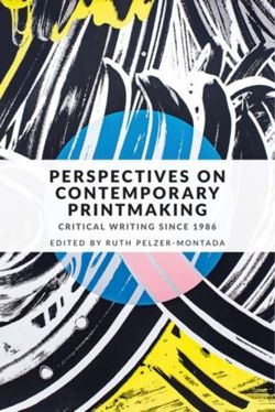 Perspectives on Contemporary Printmaking Critical Writing Since 1986