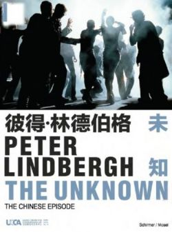 Peter Lindbergh: The Unknown: The Chinese Episode