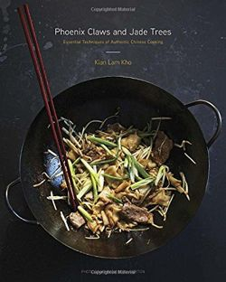 Phoenix Claws and Jade Trees Essential Techniques of Authentic Chinese Cooking